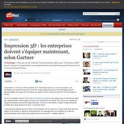 Impression 3D : les entreprises doivent s'équiper maintenant, selon Gartner