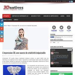 L'impression 3D, une source de créativité inépuisable