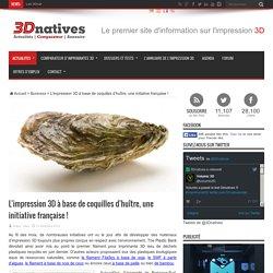 L'impression 3D à base de coquilles d'huître, une initiative française !