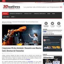 L'impression 3D chez Autodesk : Rencontre avec Maurice Conti, Directeur de l'Innovation