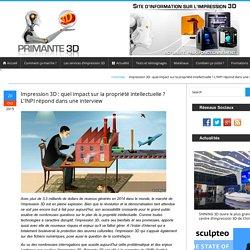 Impression 3D et propriété intellectuelle : quel impact ?