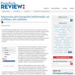 Impression 3D et propriété intellectuelle: un problème, des solutions
