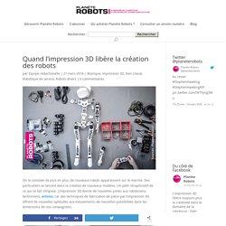 Quand l'impression 3D libère la création des robots