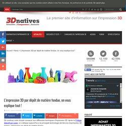 L'impression 3D par dépôt de matière fondue, on vous explique tout