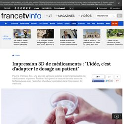 "Impression 3D de médicaments : ""L'idée, c'est d'adapter le dosage au patient"""