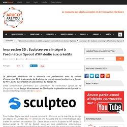 Impression 3D : Sculpteo sera intégré à l'ordinateur Sprout d'HP