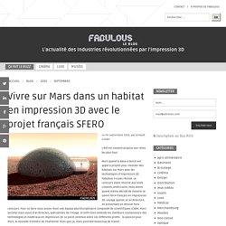 Impression 3D (Lyon, Paris) - Sfero pour vivre sur Mars dans un habitat en impression 3D