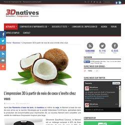 L'impression 3D à partir de noix de coco s'invite chez vous