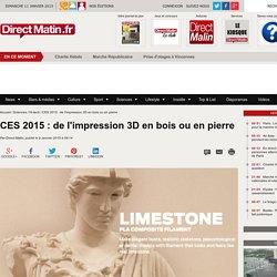 CES 2015 : de l'impression 3D en bois ou en pierre