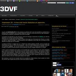 Impression 3D : le low-cost haute résolution en approche