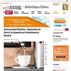 Espresso Book Machine : l'impression de livres à la demande qui révolutionne la librairie