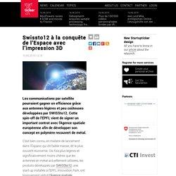 Swissto12 à la conquête de l'Espace avec l'impression 3D Startupticker.ch