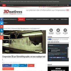 L'impression 3D par Stéréolithographie, on vous explique tout !
