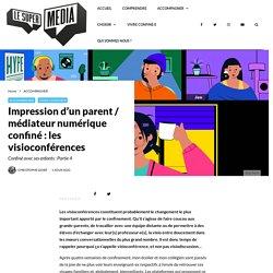Impression d'un parent / médiateur numérique confiné : les visioconférences – Le Super Media