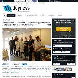 #Impression3D : Pollen AM, la startup qui apporte sur un plateau le « Personal Manufacturing »