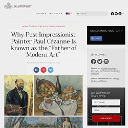 """Why Post-Impressionist Painter Paul Cézanne Is Known as the """"Father of Modern Art"""""""