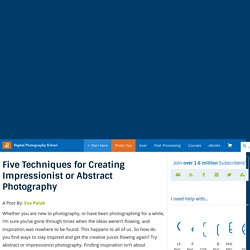 Five Techniques for Creating Impressionist or Abstract Photography