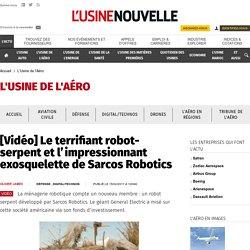 [Vidéo] Le terrifiant robot-serpent et l'impressionnant exosquelette de Sarcos Robotics - L'Usine de l'Aéro