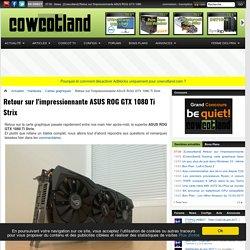 [Cowcotland] Retour sur l'impressionnante ASUS ROG GTX 1080 Ti Strix