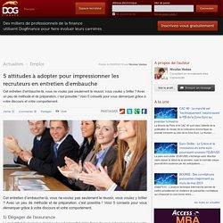 5 attitudes à adopter pour impressionner les recruteurs en entretien d'embauche