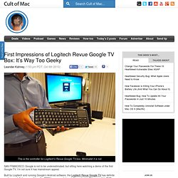First Impressions of Logitech Revue Google TV Box: It's Way Too Geeky