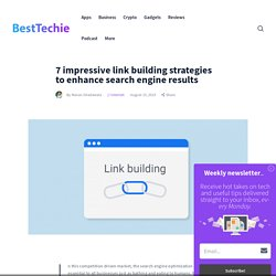 7 impressive link building strategies to enhance search engine results