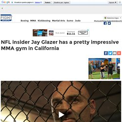 NFL insider Jay Glazer has a pretty impressive MMA gym in CaliforniaFIGHT SPORTS Official Website: UFC, Bellator MMA, News