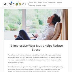 13 Impressive Ways Music Helps Reduce Stress