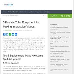 5 Key YouTube Equipment for Making Impressive Videos