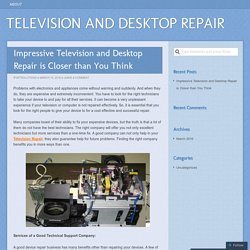 Impressive Television and Desktop Repair is Closer than You Think