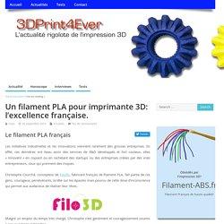 Un filament PLA pour imprimante 3D: l'excellence française. – 3DPrint4Ever
