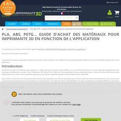 PLA, ABS, PETG... Guide d'achat des matériaux pour imprimante 3D en fonction de l'application