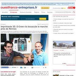 Imprimante 3D. E-Crew vis bouscule le marché près de Rennes