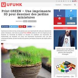 Print GREEN – Une imprimante 3D pour dessiner des jardins miniatures