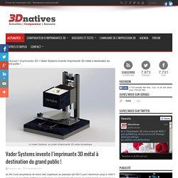 Vader Systems invente l'imprimante 3D métal à destination du grand public ! - 3Dnatives
