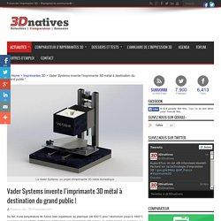 Vader Systems invente l'imprimante 3D métal à destination du grand public
