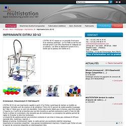 imprimante 3D Extru 3D - Multistation SAS