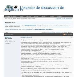Quelle imprimante 3D acheter ? (Page 1) – Imprimantes 3D – L'espace de discussion de Made In Fr