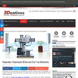 Snapmaker, l'imprimante 3D low cost 3 en 1 sur Kickstarter