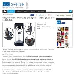 FLUX, l'imprimante 3D modulaire qui intègre un scanner et graveur laser sur Kickstarter