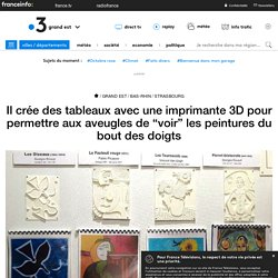 """Il crée des tableaux avec une imprimante 3D pour permettre aux aveugles de """"voir"""" les peintures du bout des doigts"""