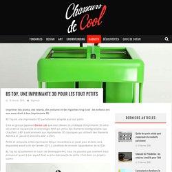 BS Toy, une imprimante 3D pour les tout petits