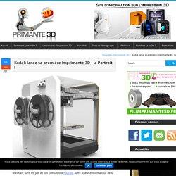Kodak lance une imprimante 3D de bureau pour les professionnels
