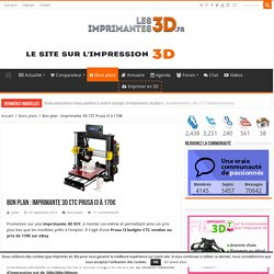 Bon plan : Imprimante 3D CTC Prusa i3 à 170€