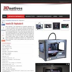 Imprimante 3D Replicator II, les meilleurs prix, les tests, les dimensions...