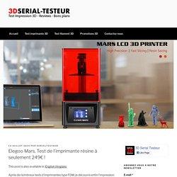 Elegoo Mars, Test de l'imprimante résine à seulement 249€ ! - Serial Testeur