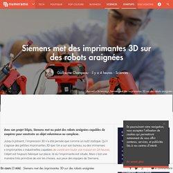 Siemens met des imprimantes 3D sur des robots araignées - Sciences