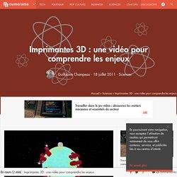 Imprimantes 3D : une vidéo pour comprendre les enjeux