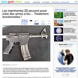 Les imprimantes 3D peuvent aussi créer des armes à feu… Totalement fonctionnelles !