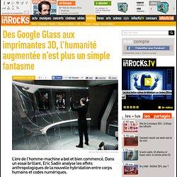 Des Google Glass aux imprimantes 3D, l'humanité augmentée n'est plus un simple fantasme